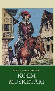 Alexandre Dumas -Kolm musketäri