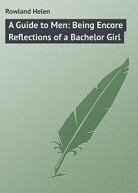 Helen Rowland -A Guide to Men: Being Encore Reflections of a Bachelor Girl