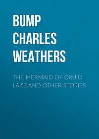 Charles Bump -The Mermaid of Druid Lake and Other Stories