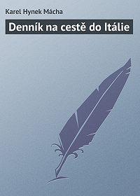 Karel Hynek Mácha -Denník na cestě do Itálie