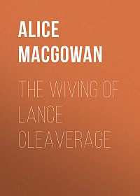 Alice MacGowan -The Wiving of Lance Cleaverage