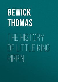 Thomas Bewick -The History of Little King Pippin