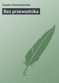 Cecylia Niewiadomska -Bez przewodnika