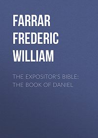 Frederic Farrar -The Expositor's Bible: The Book of Daniel