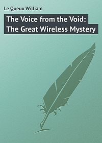 William Le Queux -The Voice from the Void: The Great Wireless Mystery