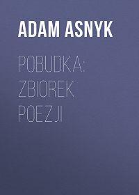 Adam Asnyk -Pobudka: zbiorek poezji