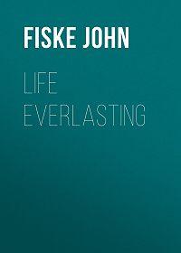 John Fiske -Life Everlasting