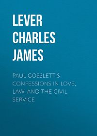 Charles Lever -Paul Gosslett's Confessions in Love, Law, and The Civil Service