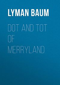 Lyman Baum -Dot and Tot of Merryland