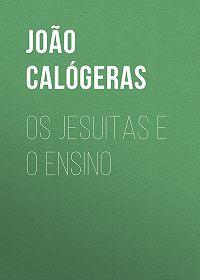 João Calógeras -Os jesuitas e o ensino