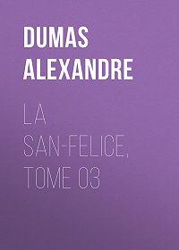 Alexandre Dumas -La San-Felice, Tome 03