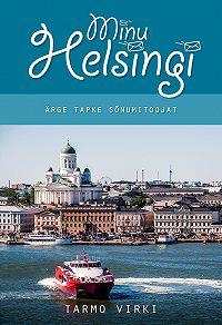 Tarmo Virki -Minu Helsingi. Ärge tapke sõnumitoojat