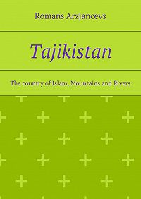 Romans Arzjancevs - Tajikistan. The country of Islam, Mountains and Rivers