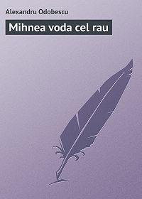 Alexandru Odobescu - Mihnea voda cel rau