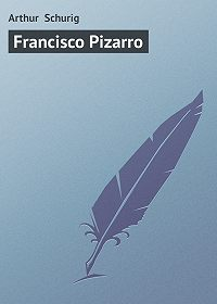 Arthur Schurig -Francisco Pizarro