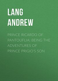 Andrew Lang -Prince Ricardo of Pantouflia: Being the Adventures of Prince Prigio's Son