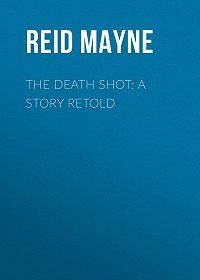 Mayne Reid -The Death Shot: A Story Retold