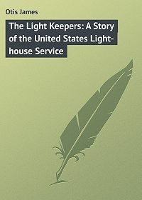 James Otis -The Light Keepers: A Story of the United States Light-house Service