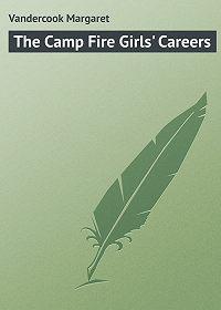 Margaret Vandercook -The Camp Fire Girls' Careers