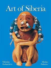 Valentina Gorbatcheva -Art of Siberia