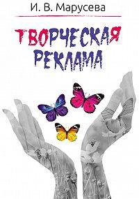 Инна Марусева -Творческая реклама: приемы и методы ее создания (художественно-аналитическое исследование). Монография