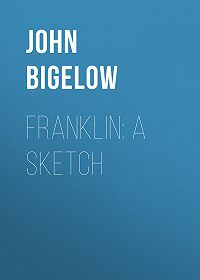 John Bigelow -Franklin: A Sketch