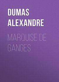 Alexandre Dumas -Marquise De Ganges