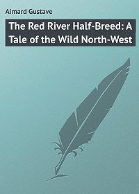 Gustave Aimard -The Red River Half-Breed: A Tale of the Wild North-West