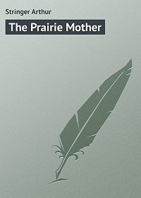 Arthur Stringer -The Prairie Mother