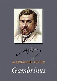 Aleksandr Kuprin -Gambrinus