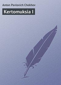 Anton Chekhov -Kertomuksia I