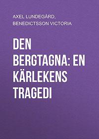 Victoria Benedictsson -Den bergtagna: En kärlekens tragedi