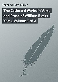 William Yeats -The Collected Works in Verse and Prose of William Butler Yeats. Volume 7 of 8