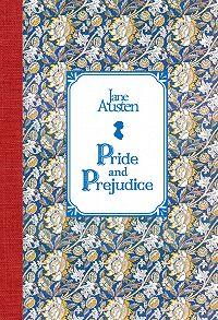 Джейн Остин -Гордость и предубеждение / Pride and Prejudice