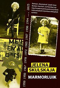 Jelena Skulskaja -Marmorluik. Lapsepõlveromaan