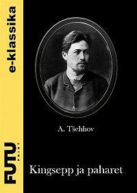 Anton Tšehhov -Kingsepp ja paharet