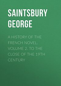 George Saintsbury -A History of the French Novel. Volume 2. To the Close of the 19th Century