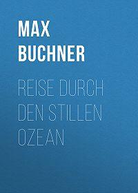 Max Buchner -Reise durch den Stillen Ozean