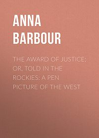 Anna Barbour -The Award of Justice; Or, Told in the Rockies: A Pen Picture of the West