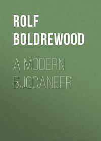 Rolf Boldrewood -A Modern Buccaneer