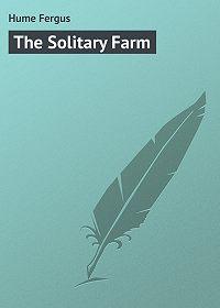Fergus Hume -The Solitary Farm
