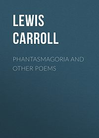 Lewis Carroll -Phantasmagoria and Other Poems