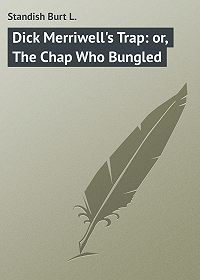 Burt Standish -Dick Merriwell's Trap: or, The Chap Who Bungled