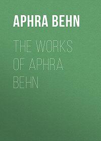 Aphra Behn -The Works of Aphra Behn