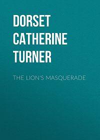 Catherine Dorset -The Lion's Masquerade