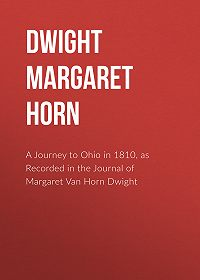 Margaret Dwight -A Journey to Ohio in 1810, as Recorded in the Journal of Margaret Van Horn Dwight