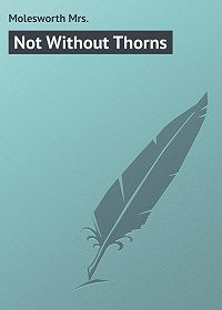 Mrs. Molesworth -Not Without Thorns