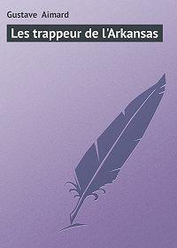 Gustave Aimard - Les trappeur de l'Arkansas