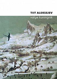 Tiit Aleksejev -Valge kuningriik