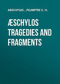 Aeschylus -Æschylos Tragedies and Fragments